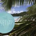 Reisetipps für die Seychellen | WOLKENWEIT